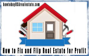 How to Fix and Flip Real Estate for Profit