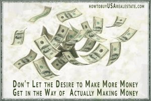 Don't Let the Desire to Make More Money Get in the Way of Actually Making Money