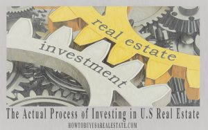 The Actual Process of Investing in U.S Real Estate