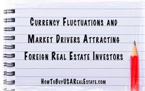 Currency Fluctuations and Market Drivers Attracting Foreign Real Estate Investors