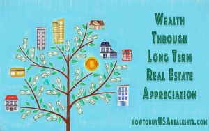 Wealth Through Long Term Real Estate Appreciation
