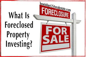 What is foreclosed property investing?