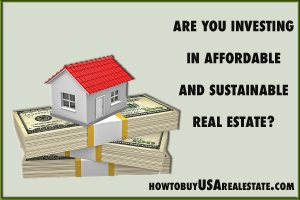 ARE YOU INVESTING IN AFFORDABLE AND SUSTAINABLE REAL ESTATE?