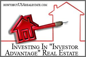 "Investing In ""Investor Advantage"" Real Estate"