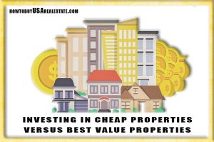 INVESTING IN CHEAP PROPERTIES VERSUS BEST VALUE PROPERTIES