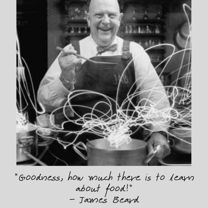 _Goodness, how much there is to learn about food!_- James Beard.png
