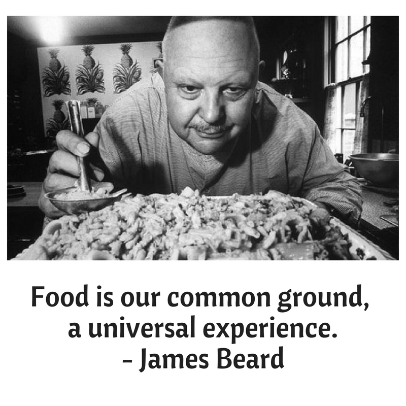 Food is our common ground, a universal experience.- James Beard.png