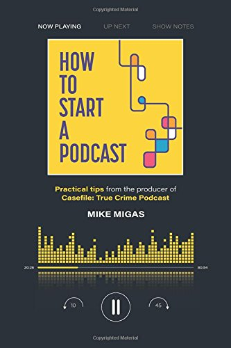 How to Start a Podcast: Practical tips from the producer of Casefile: True Crime