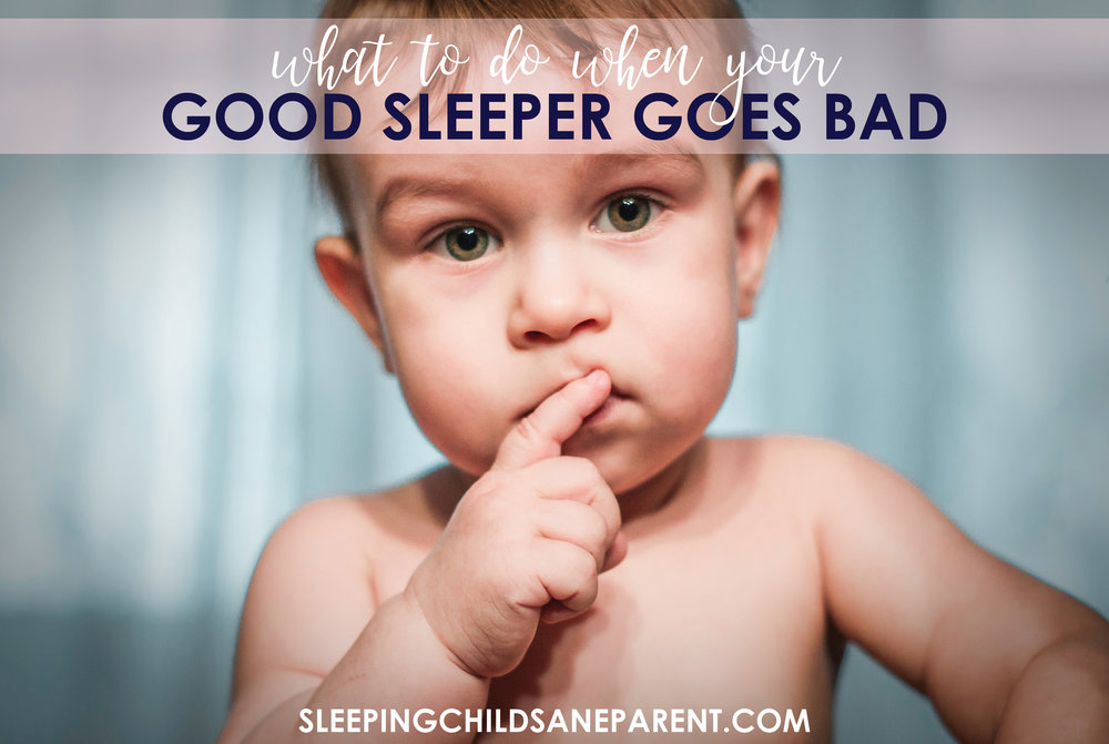 what to do when your good sleeper goes bad sleeping child sane parent