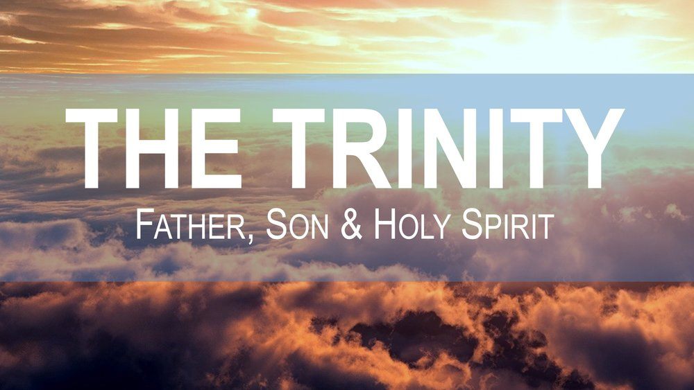 The Trinity: Father, Son and Holy Spirit