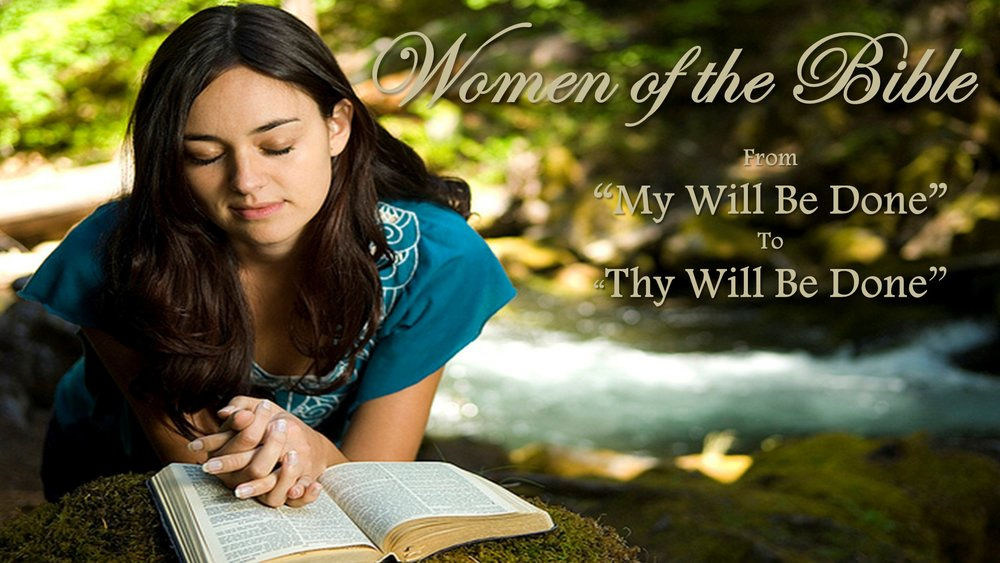 Women of the Bible: From My Will Be Done to Thy Will Be Done