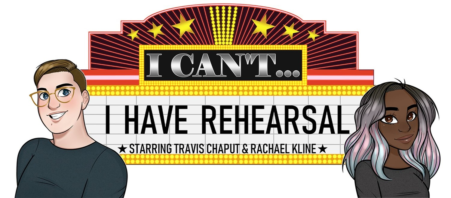 I Can't... I Have Rehearsal