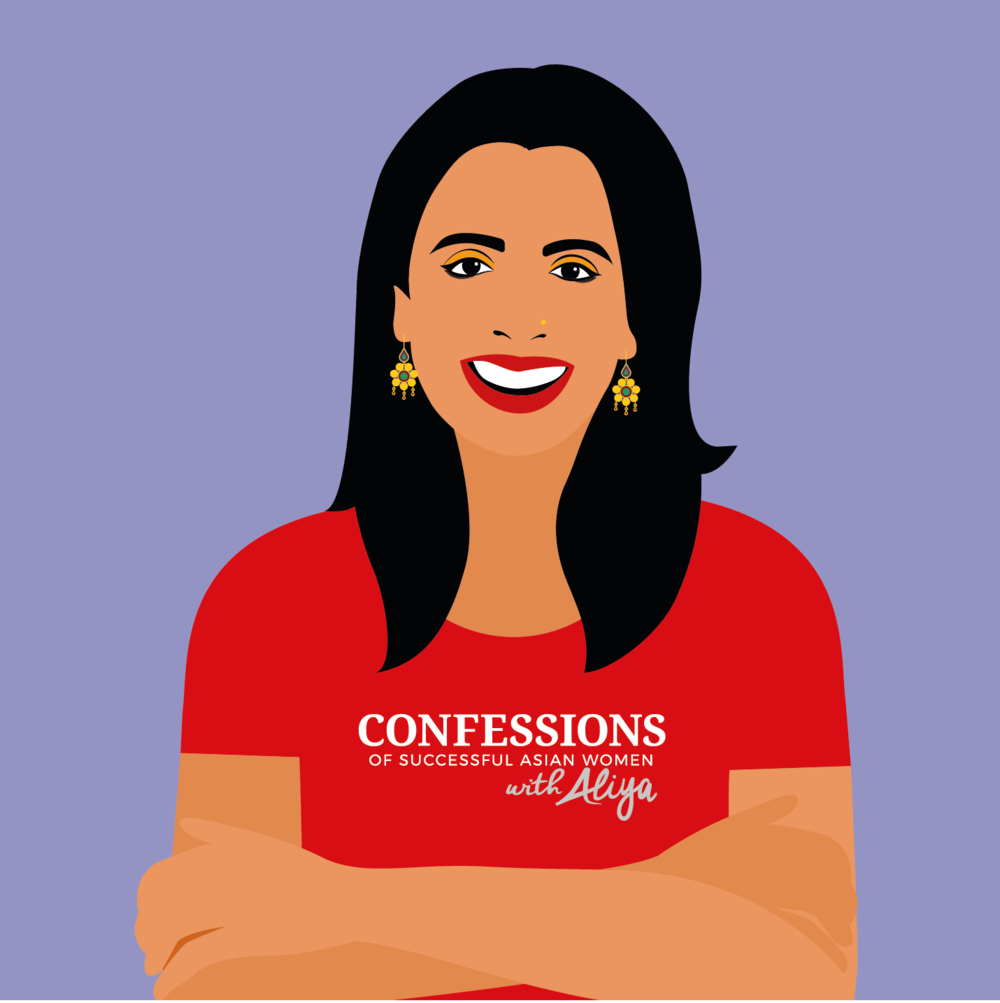 """I am surrounded by so many amazing and inspiring women. Each one has a fascinating and unique story that needs to be shared.""  - Aliya Janjua, Host,   CONFESSIONS OF SUCCESSFUL ASIAN WOMEN  PODCAST"