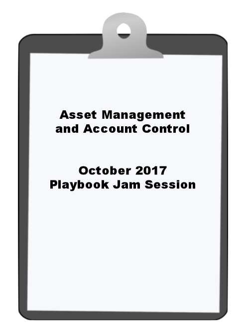 Asset Management and Account Control October 2017 Playbook Jam Session