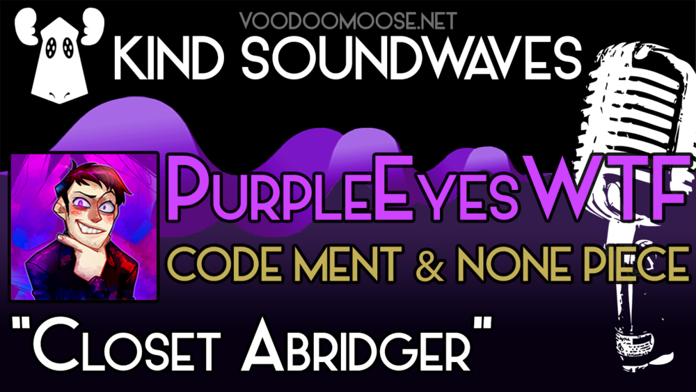 """Closet Abridger"" (PurpleEyesWTF) - Kind Soundwaves"
