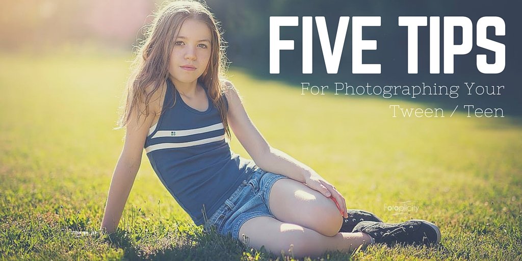 Five Tips for photographing your tween, teen