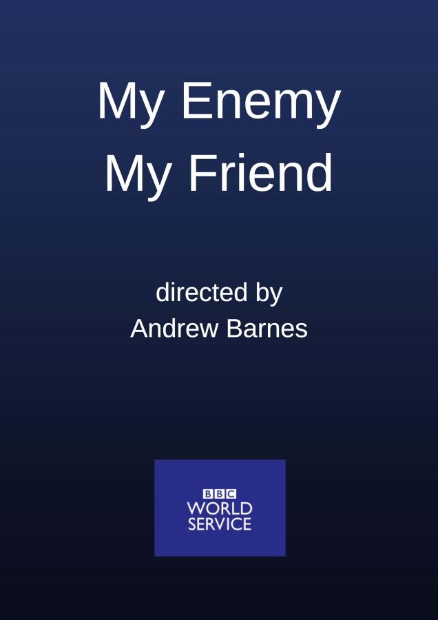 My Enemy My Friend BBC World Service