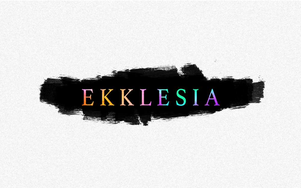 EKKLESIA - THOSE WHO ARE CALLED OUT