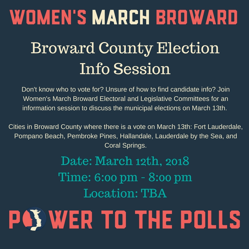 3-12-18: Broward County Election Info Session - Don't know who to vote for? Unsure of how to find candidate info? Join Women's March Broward Electoral and Legislative Committees for an information session to discuss the municipal elections on March 13th. Cities in Broward County where there is a vote on March 13th: Fort Lauderdale, Pompano Beach, Pembroke Pines, Hallandale, Lauderdale by the Sea, and Coral Springs.