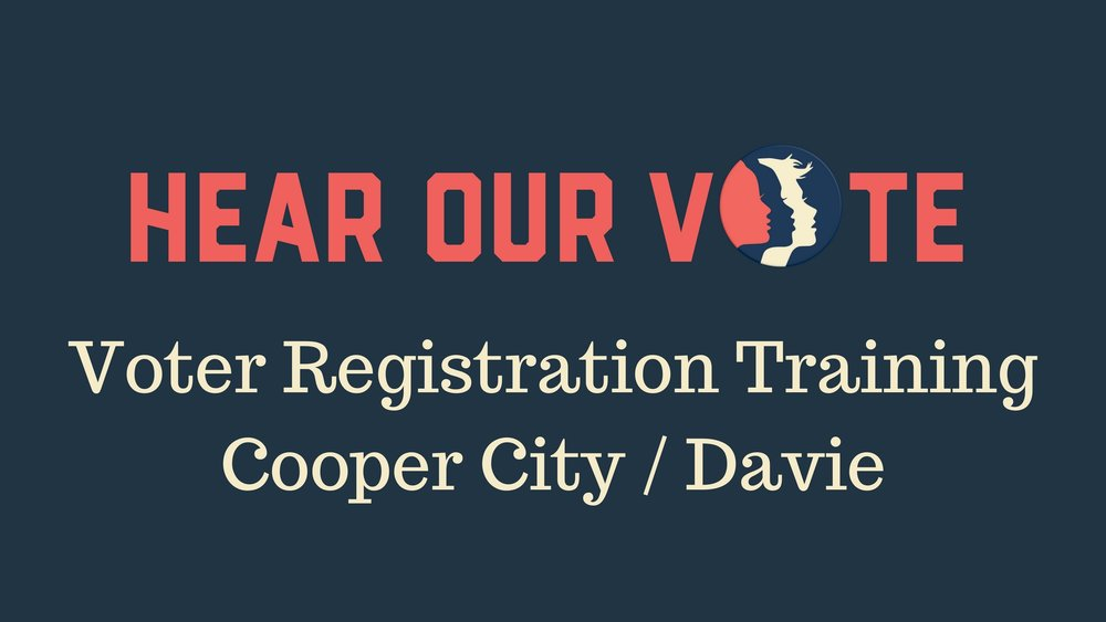 4-7-18: Voter Registration Training Session - On Saturday, April 7th in Cooper City, Women's March Broward will host a Voter Registration Training Session. Votes can and do change history. Voting builds a stronger democracy by providing people a voice, and giving people the ability to vote can empower them to make an impact on current legislation and policy. With this training you can join us at Voter Registrations Drives throughout Broward County as we work through November to turn Florida BLUE. Please join us to learn what you can do to help. We hope to see you there!