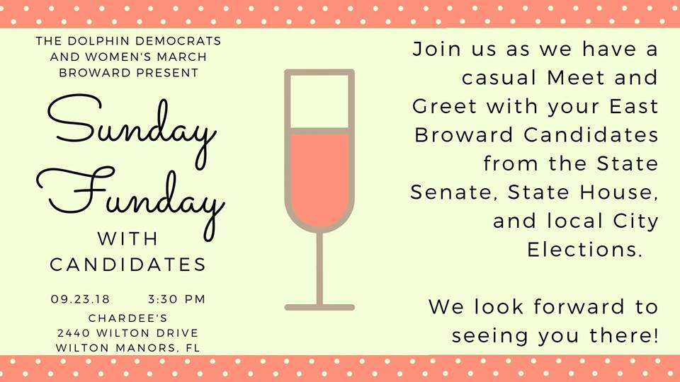 9-23-18: Sunday Funday with Candidates - Join us as we have a casual Meet and Greet with your East Broward Candidates from the State Senate, State House, and local City Elections. We look forward to seeing you there!