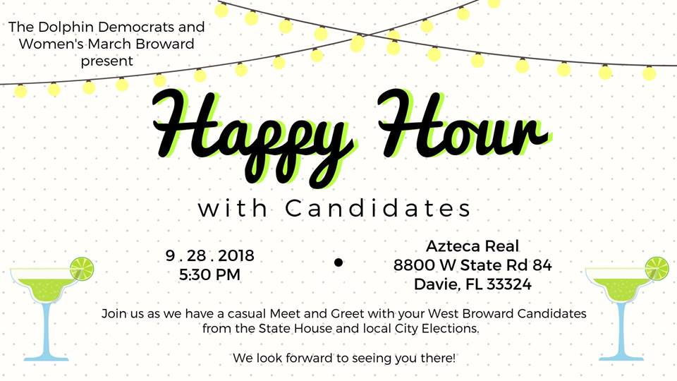 9-28-18: Happy Hour with Candidates - The Dolphin Democrats and Women's March Broward are hosting a casual Meet and Greet with your West Broward Candidates from the State House and local City Elections. We look forward to seeing you there!