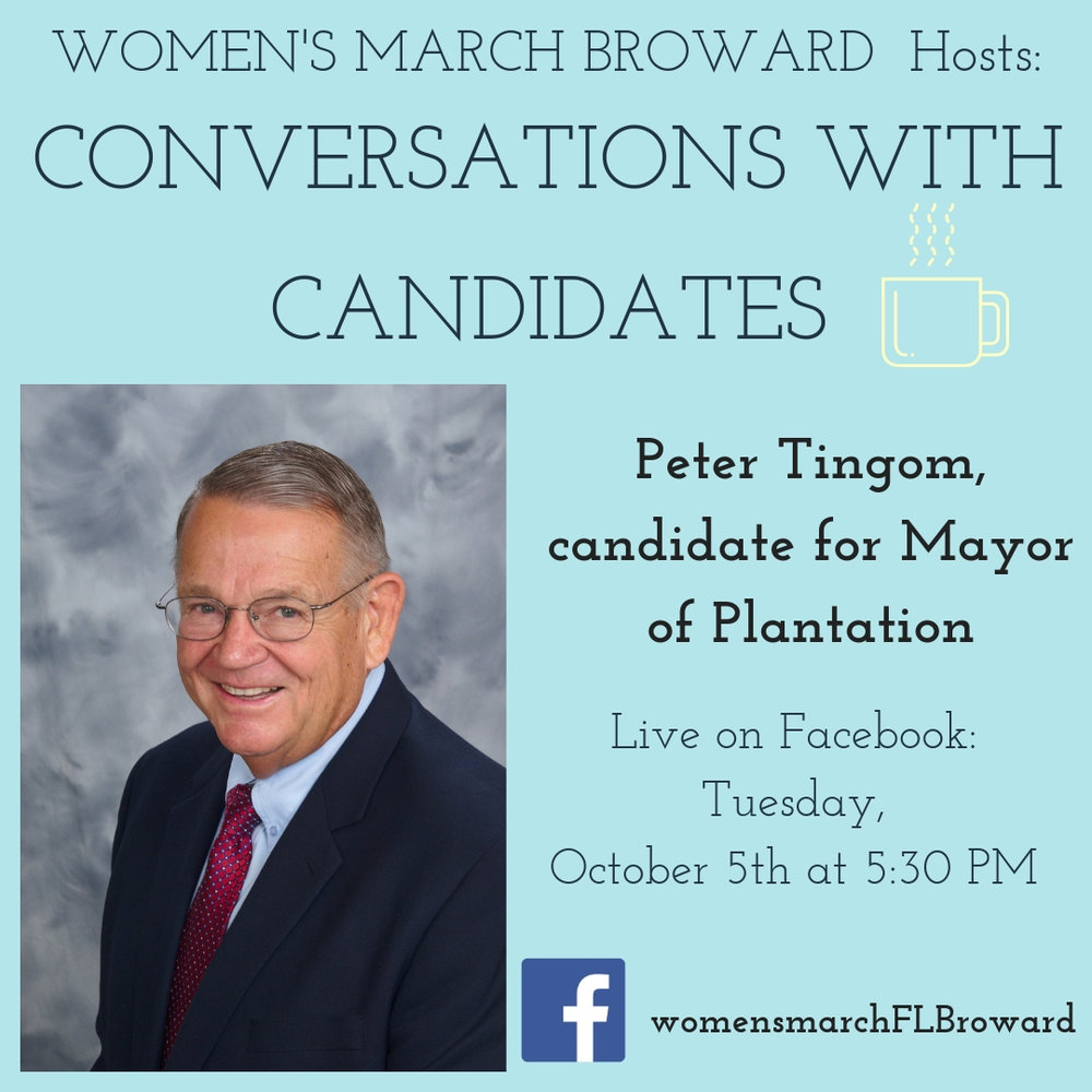 10-05-18: Conversations with Candidates - Tune in to Conversations with Candidates on Friday, October 5th at 5:30 PM when we go LIVE on Facebook with a conversation with Peter Tingom, candidate for Mayor of Plantation! We look forward to talking to Peter about his platform on all the issues that affect the residents in Plantation. ️ #conversationswithcandidates #womensmarchbroward #womensmarchflorida #petertingom #browardcounty #broward #mayor #2018midterms #GOTV #powertothepolls #florida #plantation