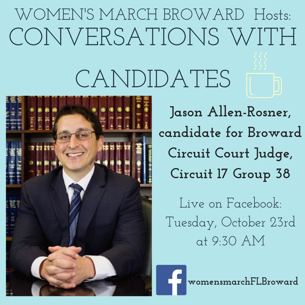 10-23-18: Conversations with Candidates - Tune in to Conversations with Candidates on Wednesday, October 23rd at 9:30 AM when we go LIVE on Facebook with a conversation with Jason Allen-Rosner, candidate for Broward County Circuit Court Judge, Group 38! We look forward to talking to Jason! ️ #conversationswithcandidates #womensmarchbroward #womensmarchflorida #jasonallenrosner #browardcounty #broward #browardcountycircuitcourt #group38 #GOTV #powertothepolls #florida