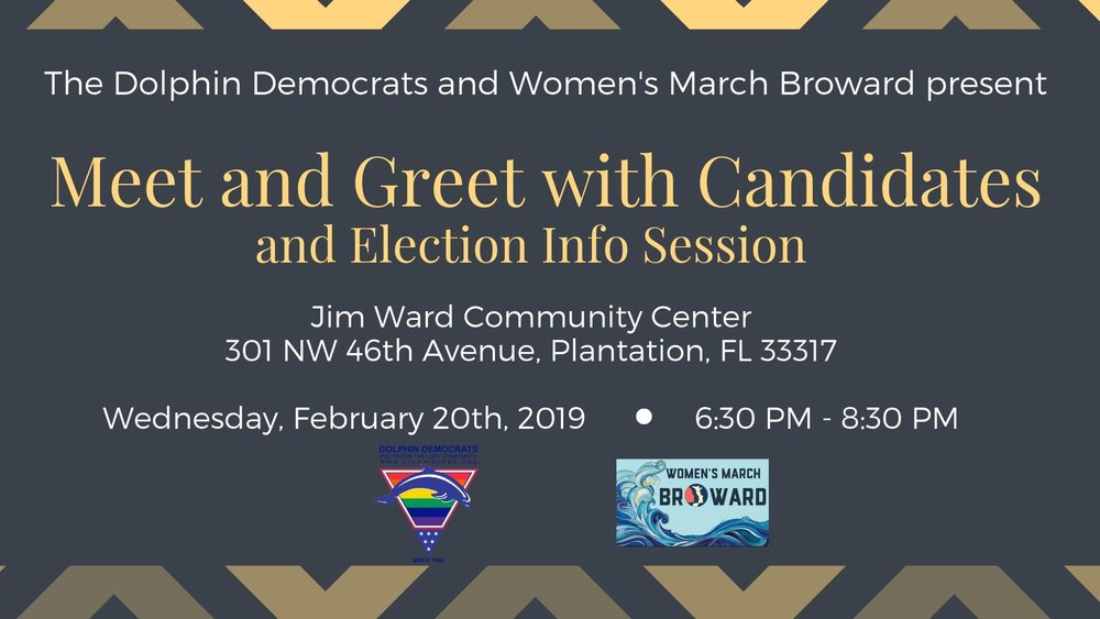 2-20-19: Meet and Greet with Candidates and Election Info Session - In lieu of our Monthly Meeting, this month we are excited to co-host with the Dolphin Democrats a Meet and Greet with candidates for the special election on March 12th and city officials to discuss legislative items that will appear on the ballot.There will be candidate elections in Coconut Creek, Coral Springs, Deerfield Beach, Miramar, and Pembroke Park. The bond and charter amendment items will appear on the ballots in Fort Lauderdale and Hollywood.We will be posting confirmed candidates as we get closer to the date. We hope you will join us for a very fun and informative evening!We look forward to seeing you on February 20th!