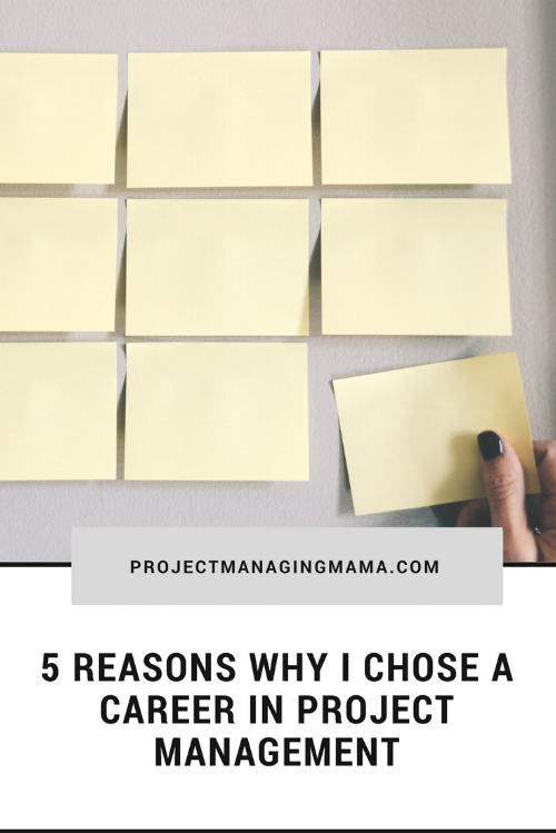 5 Reasons Why I Chose a Career in Project Management | Project Managing Mama