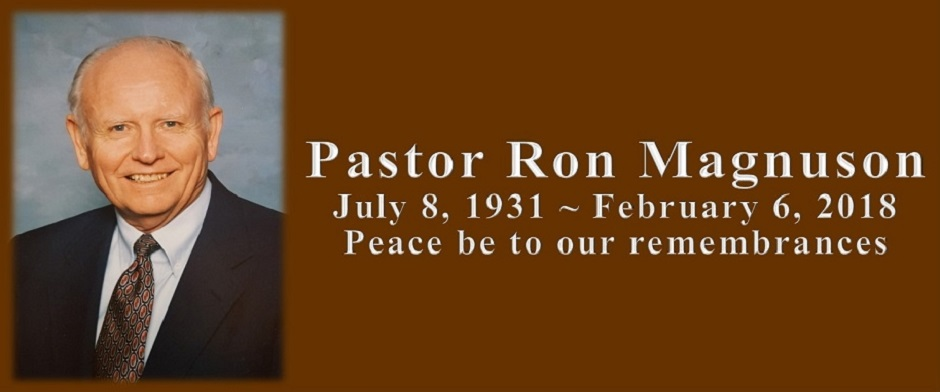 Memorial Service: Pastor Ron Magnuson - A Celebration of the Life and Resurrection of Ronald L. Magnuson. Saturday, February 18, 2018
