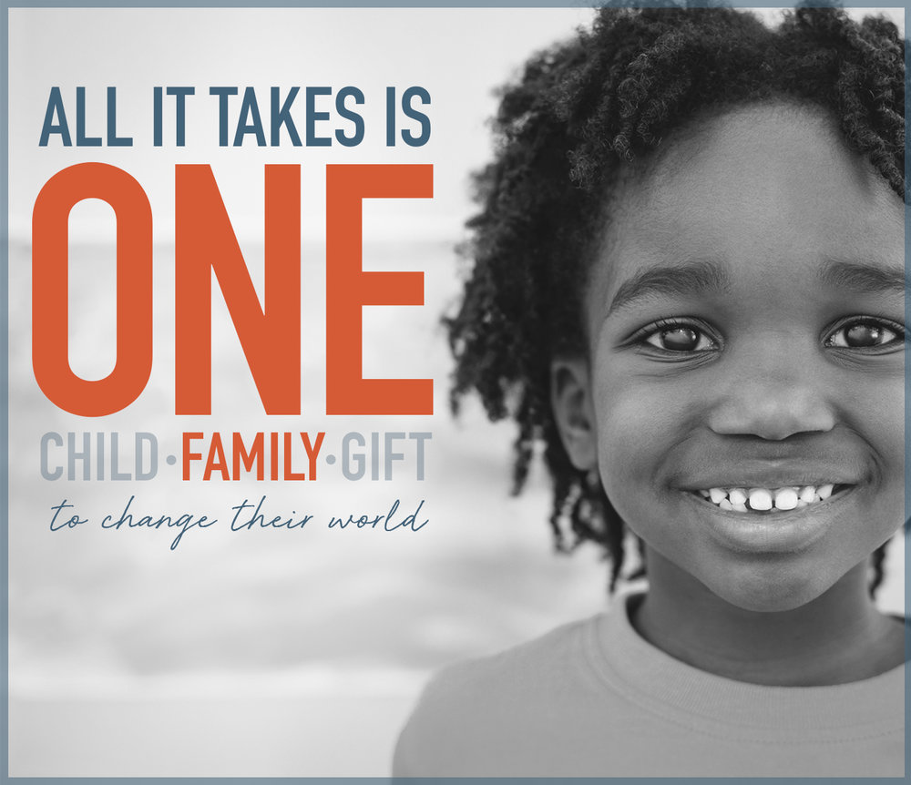 It only takes one. - Our mission was sparked by the passion to bring one child...using one gift...into one family.  All it takes is ONE person to make a lifelong change in the life of ONE child and ONE family.  Will you be that ONE?