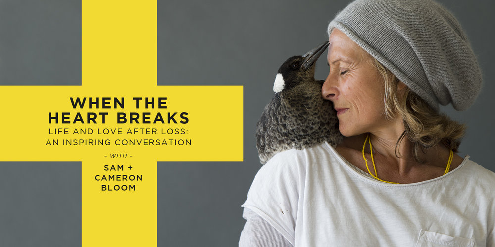 When The Heart Breaks - Life and Love After Loss: An Inspiring Conversation with Sam and Cameron BloomBRISBANE | BENDIGO | MELBOURNE | SYDNEY | CANBERRA