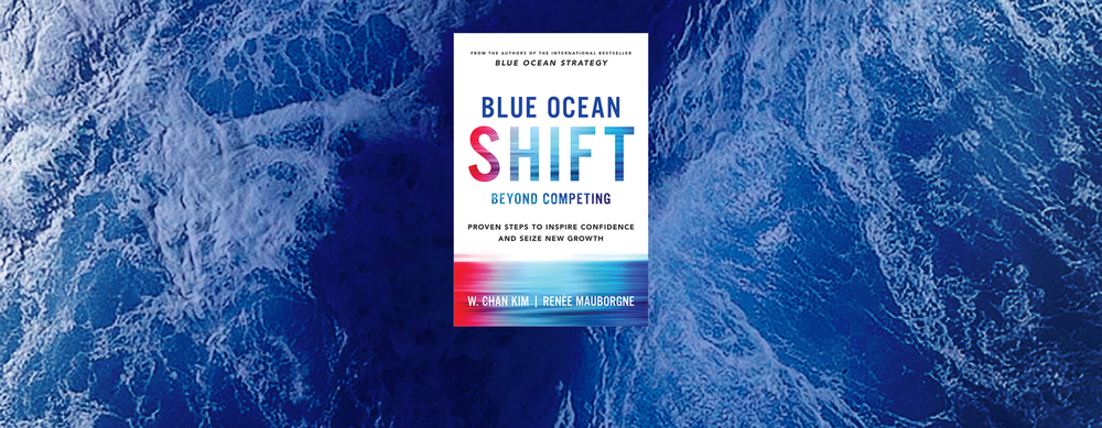 Blue Ocean Shift: Beyond Competing - Proven Steps to Inspire Confidence and Seize New Growth  by Renée Mauborgne and W. Chan Kim