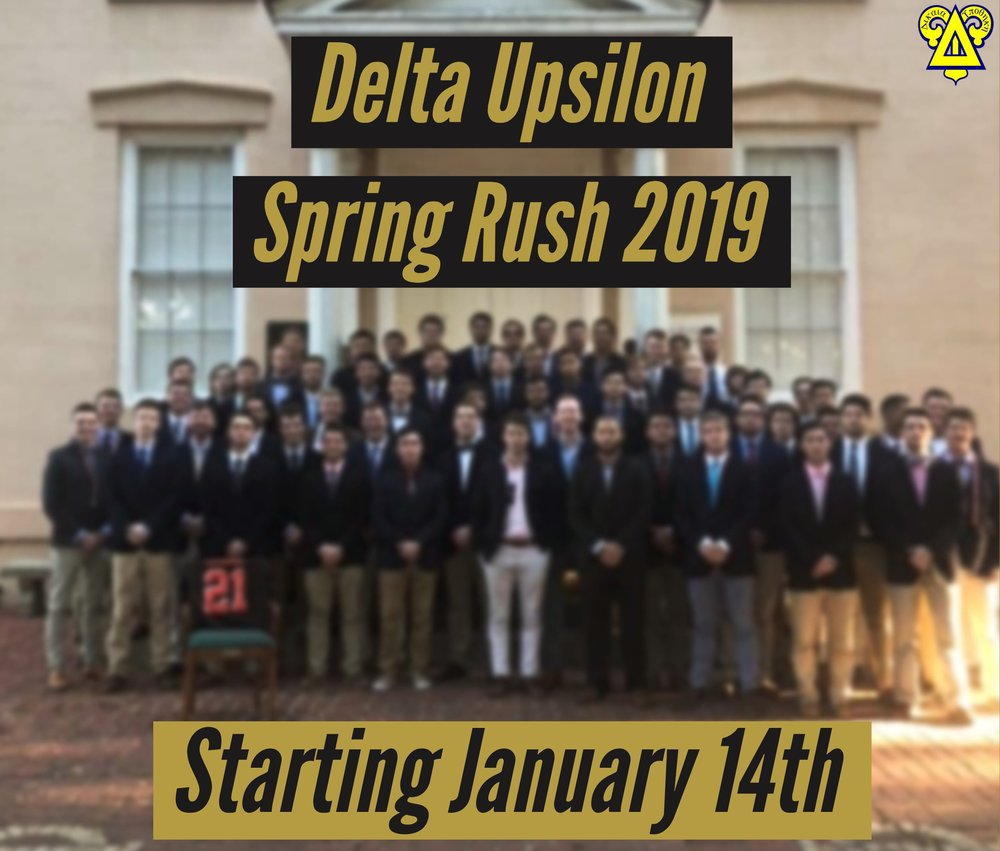 Spring Rush - 1/9/19As the weather begins to warm up again and our football season has long since concluded, it is time for another recruitment cycle. Starting in the coming weeks the brothers of Delta U will be hosting PNMs at a variety of events. In the past, we have invited rushees to cigar and poker nights, dodgeball tournaments, and catered dinners to name a few. More posts to come as we near our formal dinner and bid day.Δικαια Υποθηκη.