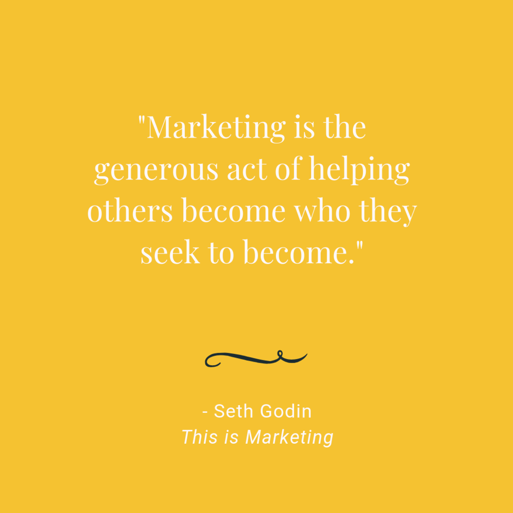 """Seth Godin quote: Marketing is the generous act of helping others become who they seek to become"""""""