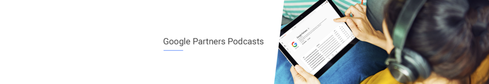 Created & Launched the Google Partners Podcast. Created and launched Google Partners Podcast program. Hear from industry leaders and innovators as they take you through the best insights on agency life, digital advertising and business hacks.