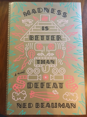 MADNESS IS BETTER THAN DEFEAT   by Ned Beauman. 2018. 416 pp. Knopf.