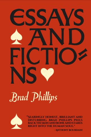 ESSAYS AND FICTIONS  by Brad Phillips. 29 January 2018. Tyrant Books. $15.00. 300 pp.