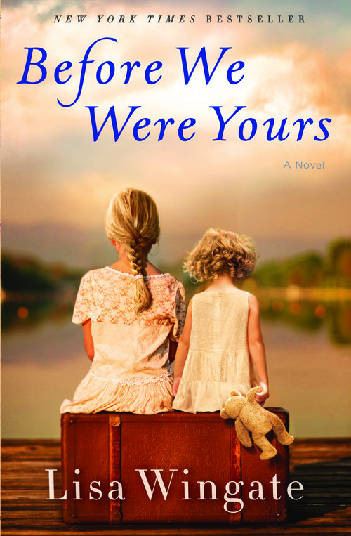 Lisa Wingate S Before We Were Yours The 3rd Best Selling Novel Of