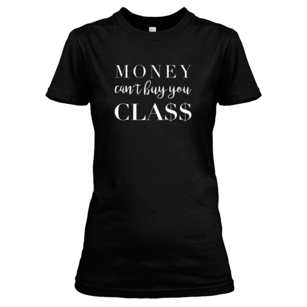Money Can't Buy You Class  Women's Tee