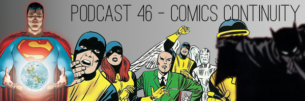 ConSequential Podcast 46 - Comics Continuity
