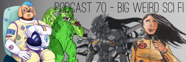 ConSequntial Podcast Episode 70 - Big Weird Sci Fi