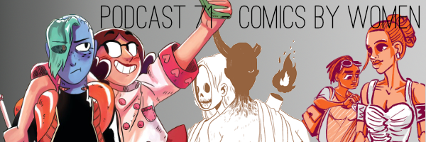 ConSequential Podcast Episode 71 - More Comics By Women