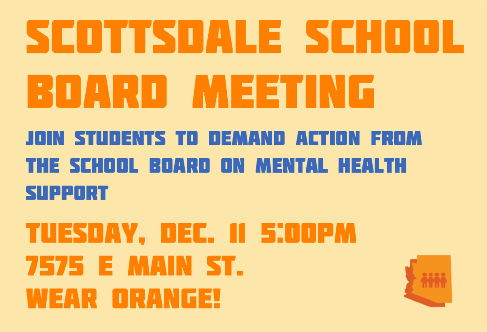 Scottsdale School Board Meeting - Join students to demand action from the school board on mental health supportTuesday, December 11. 2018 5PMCamelback HSWear Orange!