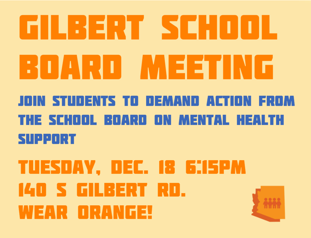 Gilbert School BoardMeeting - Join students to demand action from the school board on mental health!Tuesday, December 18, 2018 6:15PM140 S Gilbert RdWear Orange!