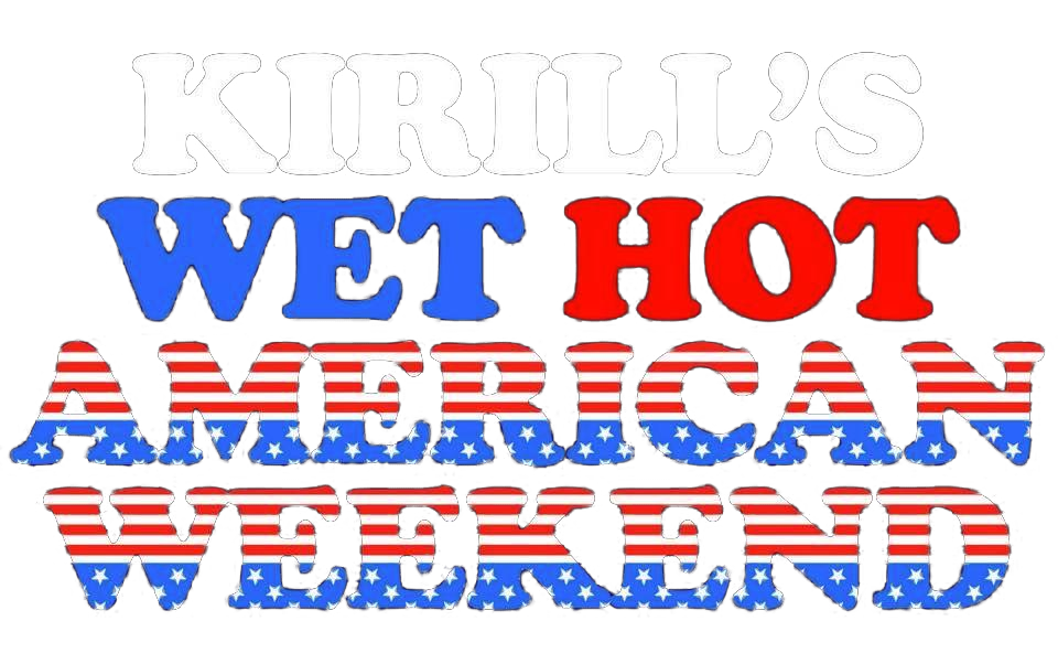 KIRILL'S WET HOT AMERICAN WEEKEND