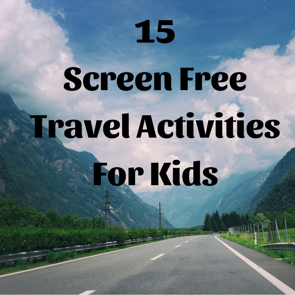 15 No Screen Travel Activities for kids.jpg