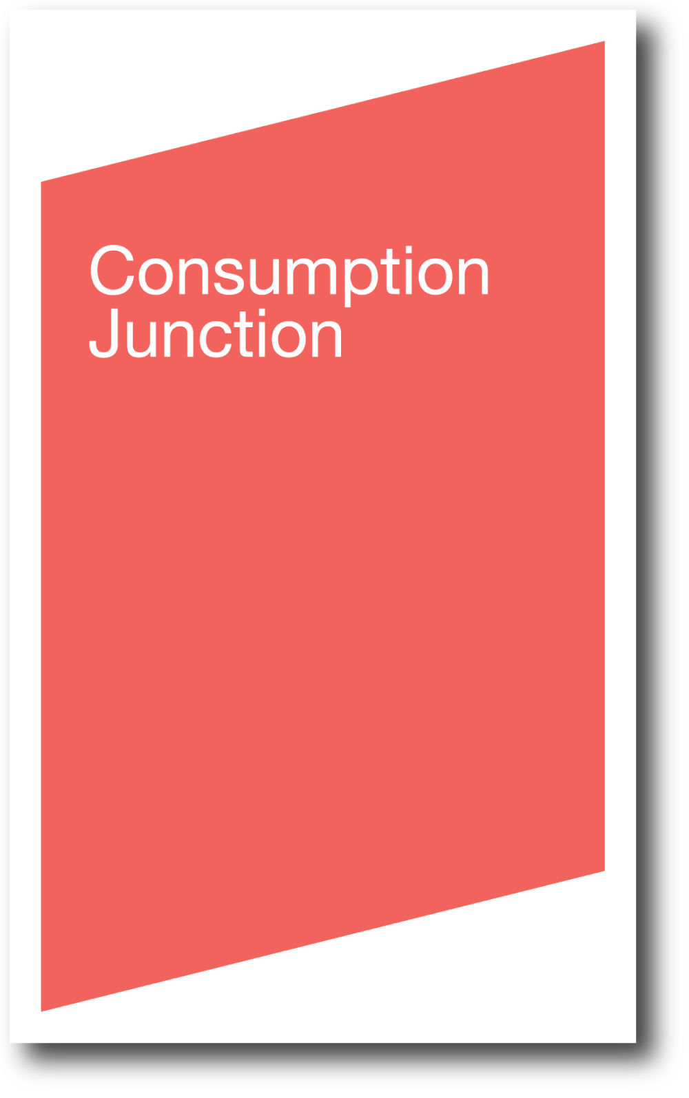 Consumption Junction , published by Bureau for Open Culture, 2007; designed by Nate Padavick; 52 pages; 8.25 x 5 inches