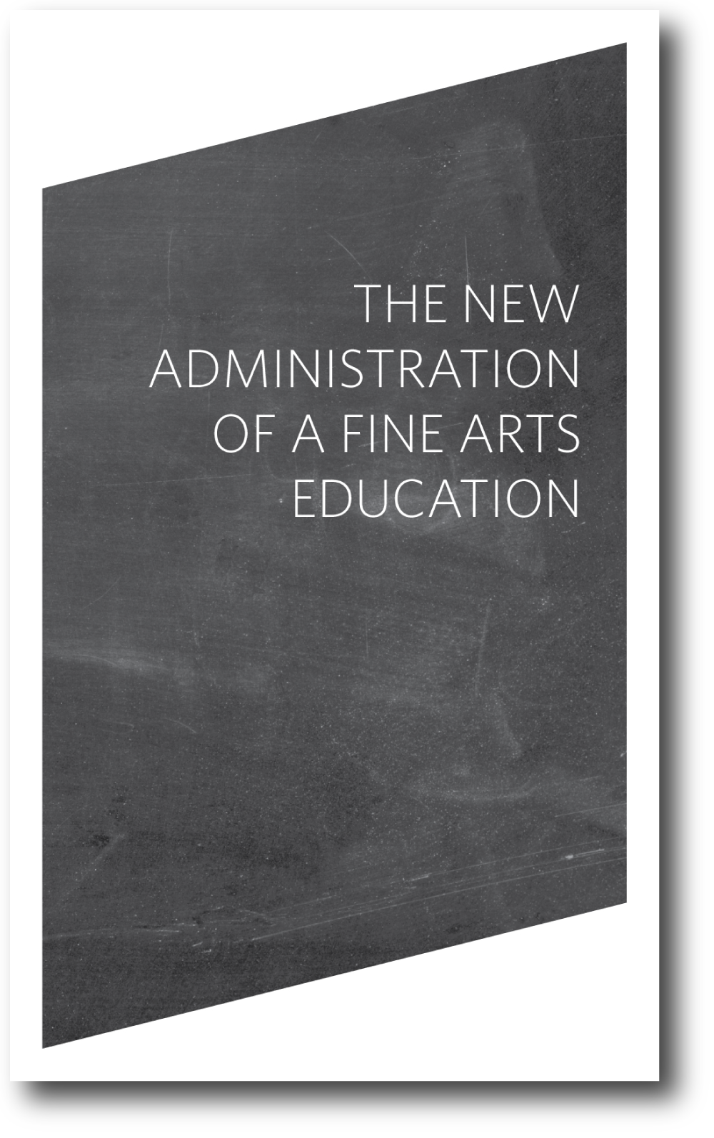 The New Administration of a Fine Arts Education , published by Bureau for Open Culture, 2011; designed by Nate Padavick; 60 pages; 8.25 x 5 inches